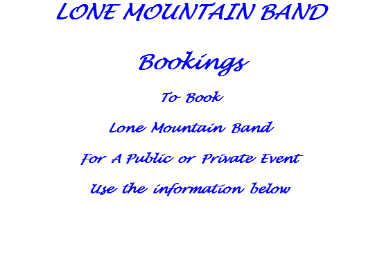 LONE MOUNTAIN BAND Bookings To Book Lone Mountain Band For A Public or Private Event Use the information below
